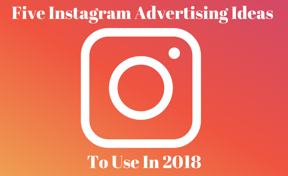 Five Instagram Advertising Ideas To Use In 2018 - Digital Marketing ...
